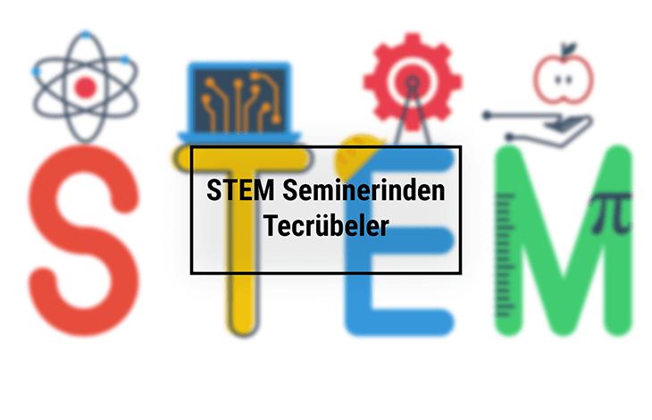 STEM Seminerinden Tecrübeler
